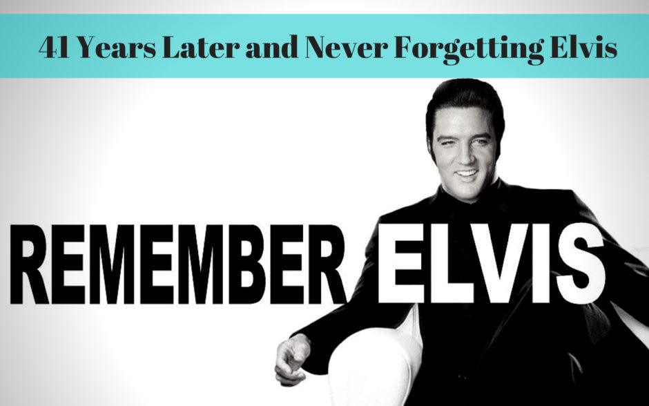 41 Years Later and Never Forgetting Elvis