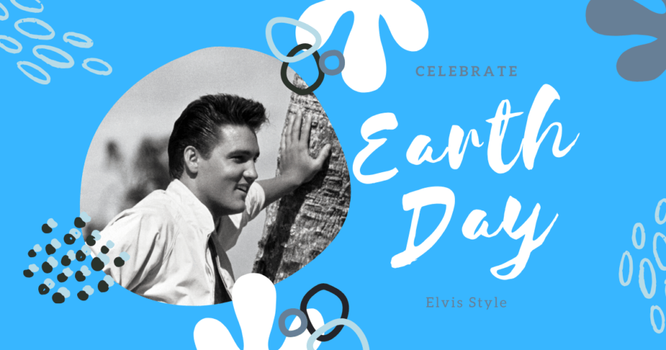 Celebrate Earth Day Elvis Style