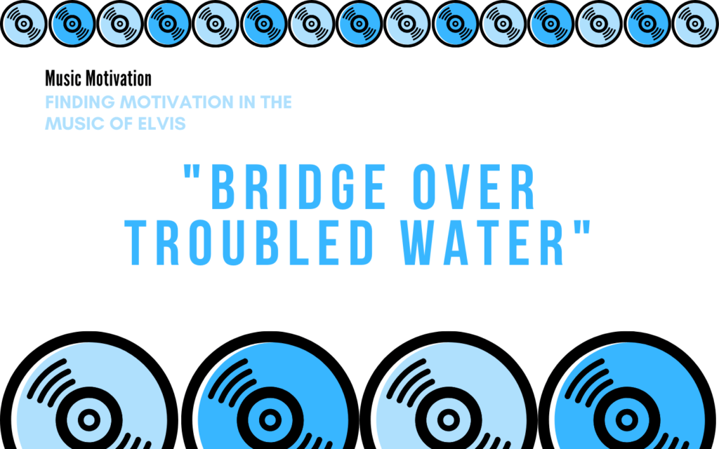 Music Motivation: Bridge Over Troubled Water