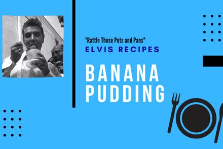 Elvis Recipes: Banana Pudding