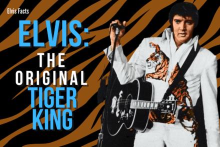 Elvis Facts: The Original Tiger King